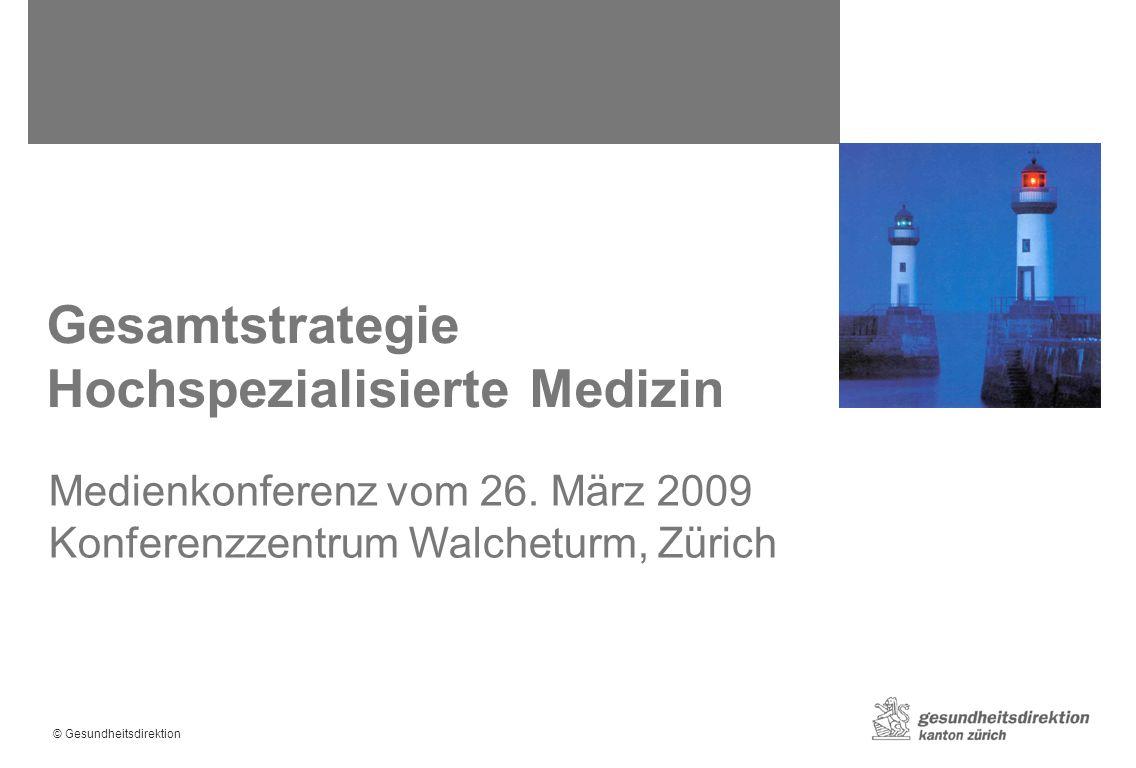© Gesundheitsdirektion Gesamtstrategie Hochspezialisierte Medizin Medienkonferenz vom 26.