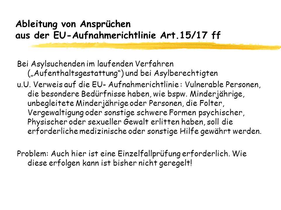 Ableitung von Ansprüchen aus der EU-Aufnahmerichtlinie Art.15/17 ff Bei Asylsuchenden im laufenden Verfahren (Aufenthaltsgestattung) und bei Asylberechtigten u.U.