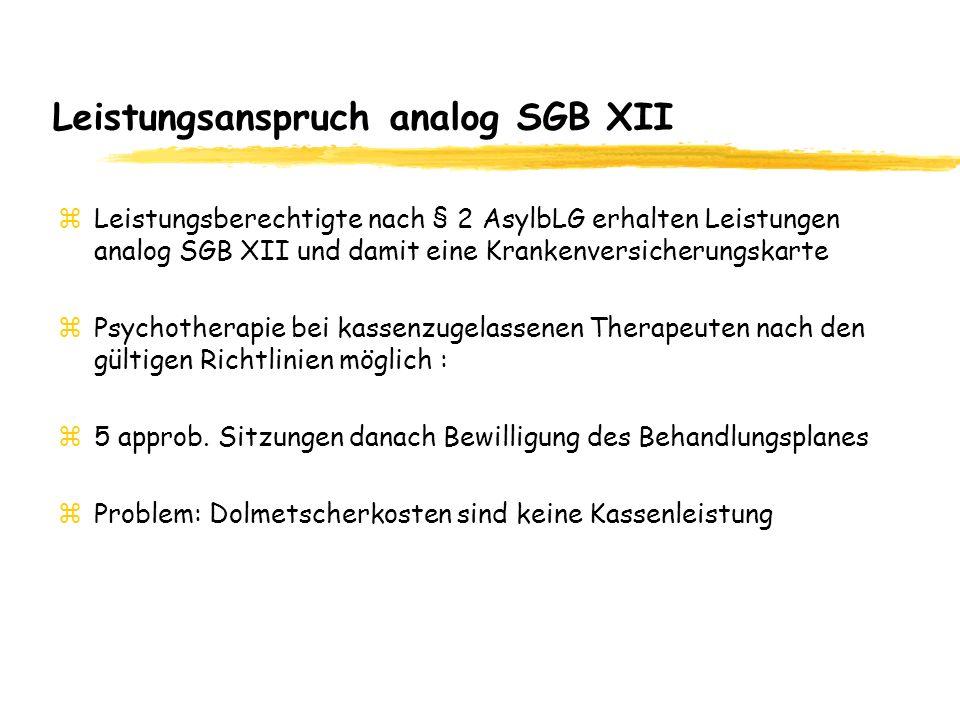 Leistungsanspruch analog SGB XII zLeistungsberechtigte nach § 2 AsylbLG erhalten Leistungen analog SGB XII und damit eine Krankenversicherungskarte zPsychotherapie bei kassenzugelassenen Therapeuten nach den gültigen Richtlinien möglich : z5 approb.