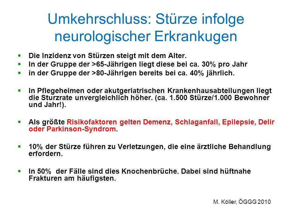 Umkehrschluss: Stürze infolge neurologischer Erkrankugen Die Inzidenz von Stürzen steigt mit dem Alter. In der Gruppe der >65-Jährigen liegt diese bei