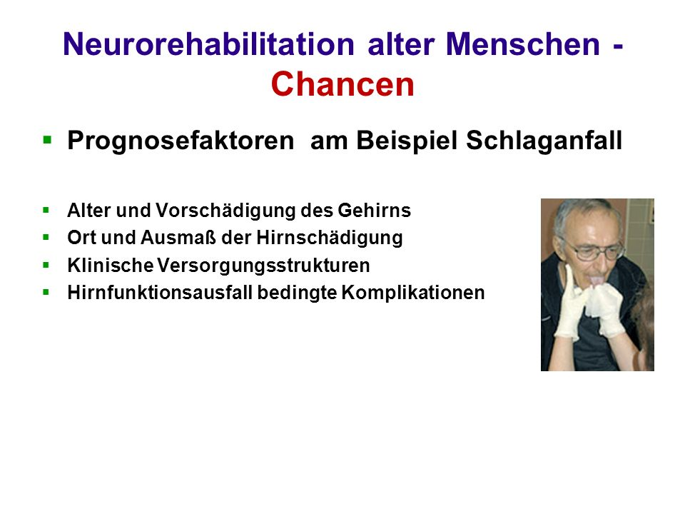 Neurorehabilitation alter Menschen - Chancen Prognosefaktoren am Beispiel Schlaganfall Alter und Vorschädigung des Gehirns Ort und Ausmaß der Hirnschä
