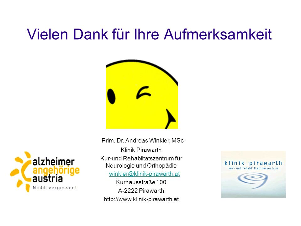 Vielen Dank für Ihre Aufmerksamkeit Prim. Dr. Andreas Winkler, MSc Klinik Pirawarth Kur-und Rehabiltatszentrum für Neurologie und Orthopädie winkler@k