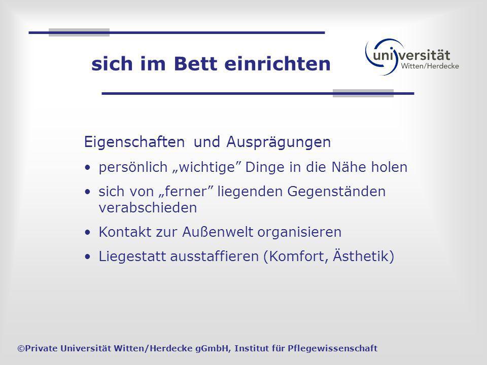 ©Private Universität Witten/Herdecke gGmbH, Institut für Pflegewissenschaft Eigenschaften und Ausprägungen persönlich wichtige Dinge in die Nähe holen