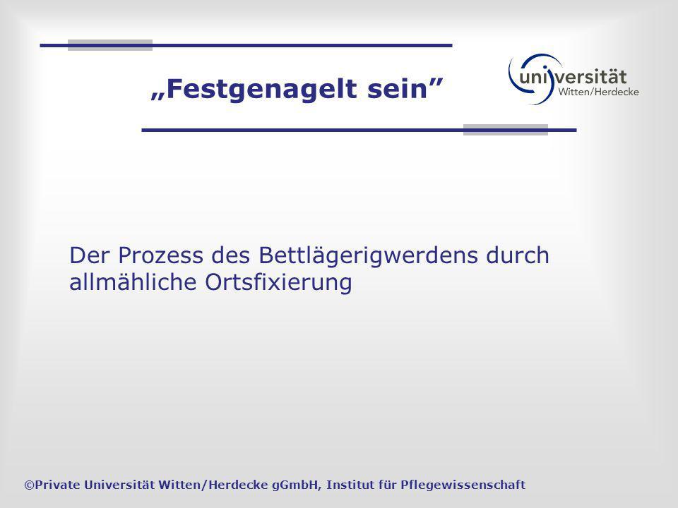 Einsicht erhalten in die Entstehung von Bettlägerigkeit ©Private Universität Witten/Herdecke gGmbH, Institut für Pflegewissenschaft Hauptfragen: Was ist Bettlägerigkeit.