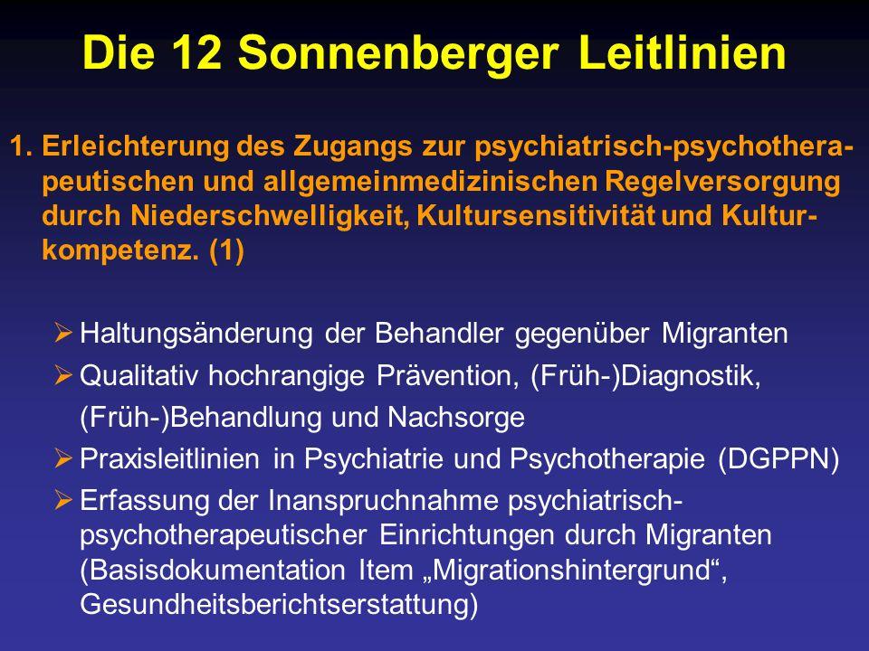 Die 12 Sonnenberger Leitlinien 1.Erleichterung des Zugangs zur psychiatrisch-psychothera- peutischen und allgemeinmedizinischen Regelversorgung durch Niederschwelligkeit, Kultursensitivität und Kultur- kompetenz.