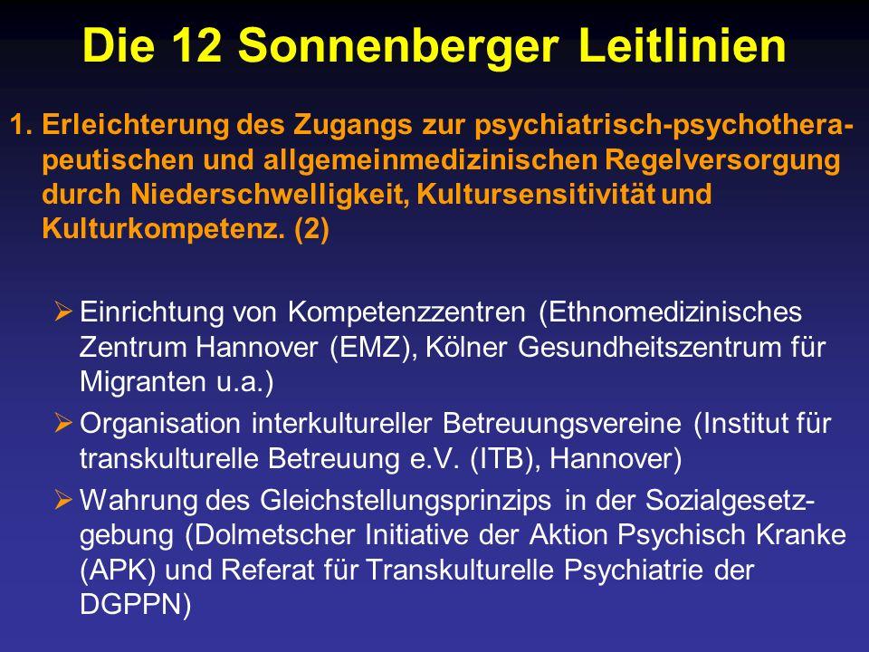 Die 12 Sonnenberger Leitlinien 1.Erleichterung des Zugangs zur psychiatrisch-psychothera- peutischen und allgemeinmedizinischen Regelversorgung durch Niederschwelligkeit, Kultursensitivität und Kulturkompetenz.
