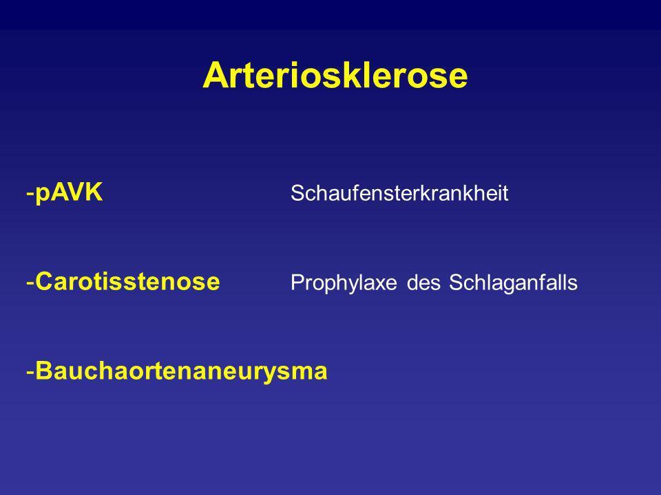 -pAVK Schaufensterkrankheit -Carotisstenose Prophylaxe des Schlaganfalls -Bauchaortenaneurysma Arteriosklerose