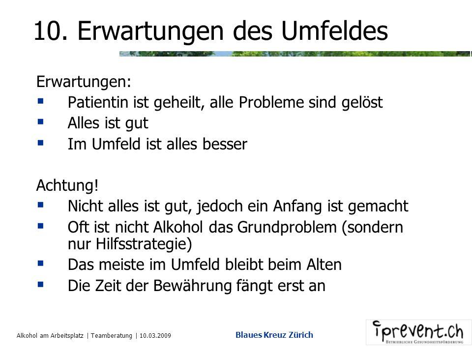 Alkohol am Arbeitsplatz | Teamberatung | 10.03.2009 Blaues Kreuz Zürich 9. Behandlungsinhalte Entzugsbehandlung Diagnostik Auseinandersetzung mit der
