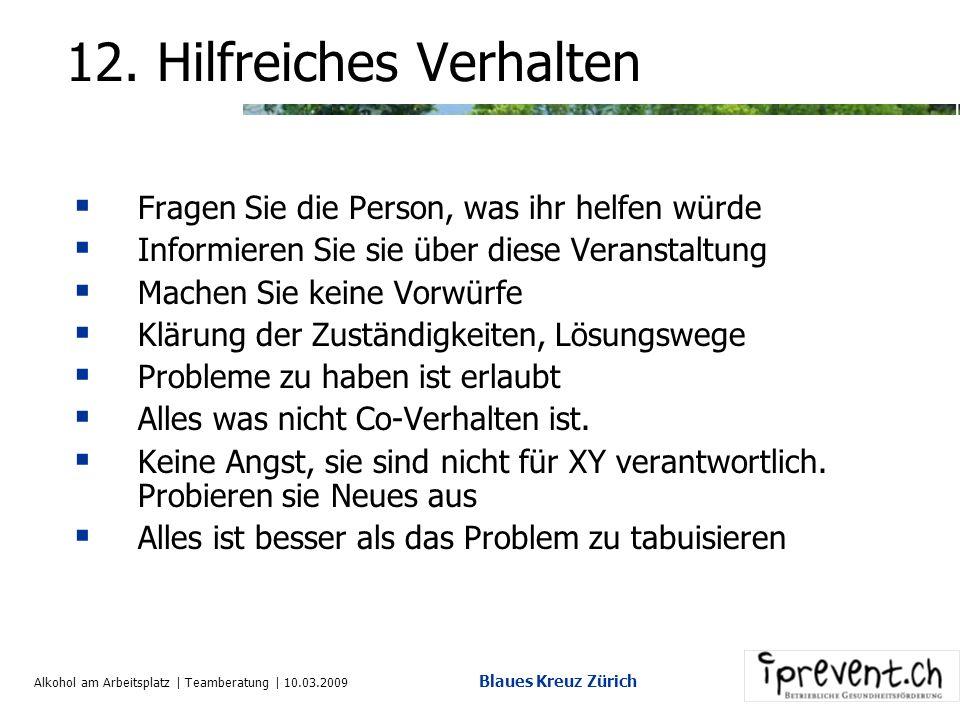 Alkohol am Arbeitsplatz | Teamberatung | 10.03.2009 Blaues Kreuz Zürich 10. Erwartungen des Umfeldes Erwartungen: Patientin ist geheilt, alle Probleme