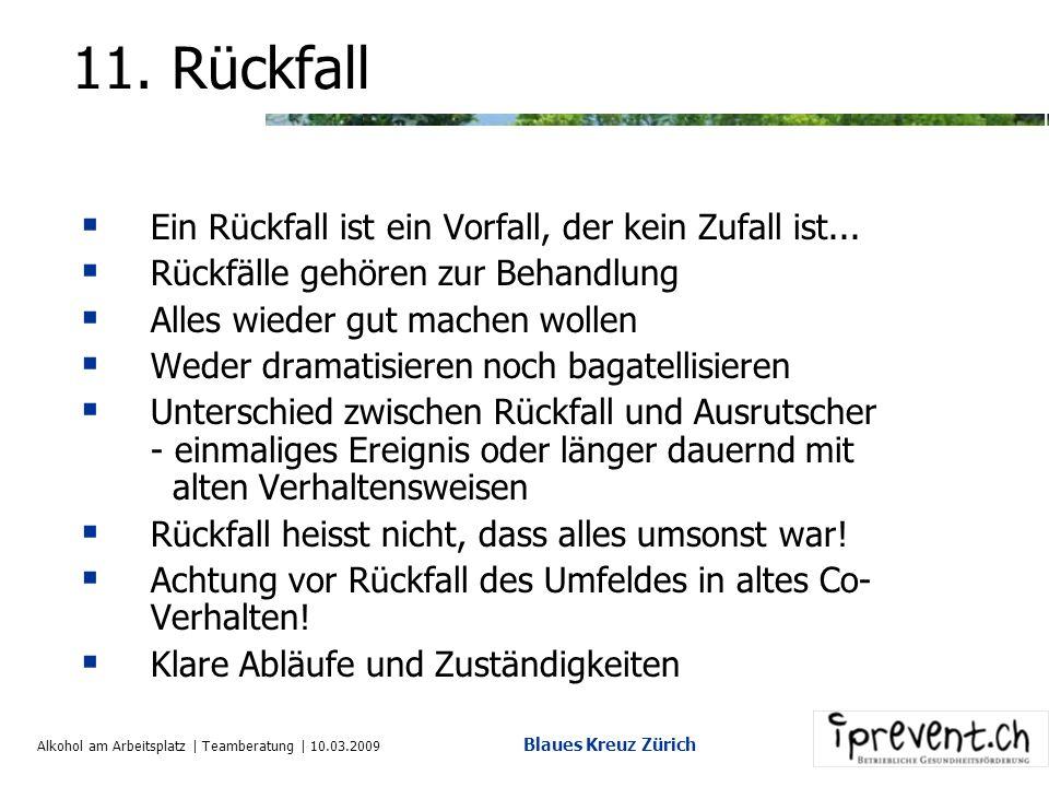Alkohol am Arbeitsplatz | Teamberatung | 10.03.2009 Blaues Kreuz Zürich 12. Hilfreiches Verhalten Fragen Sie die Person, was ihr helfen würde Informie