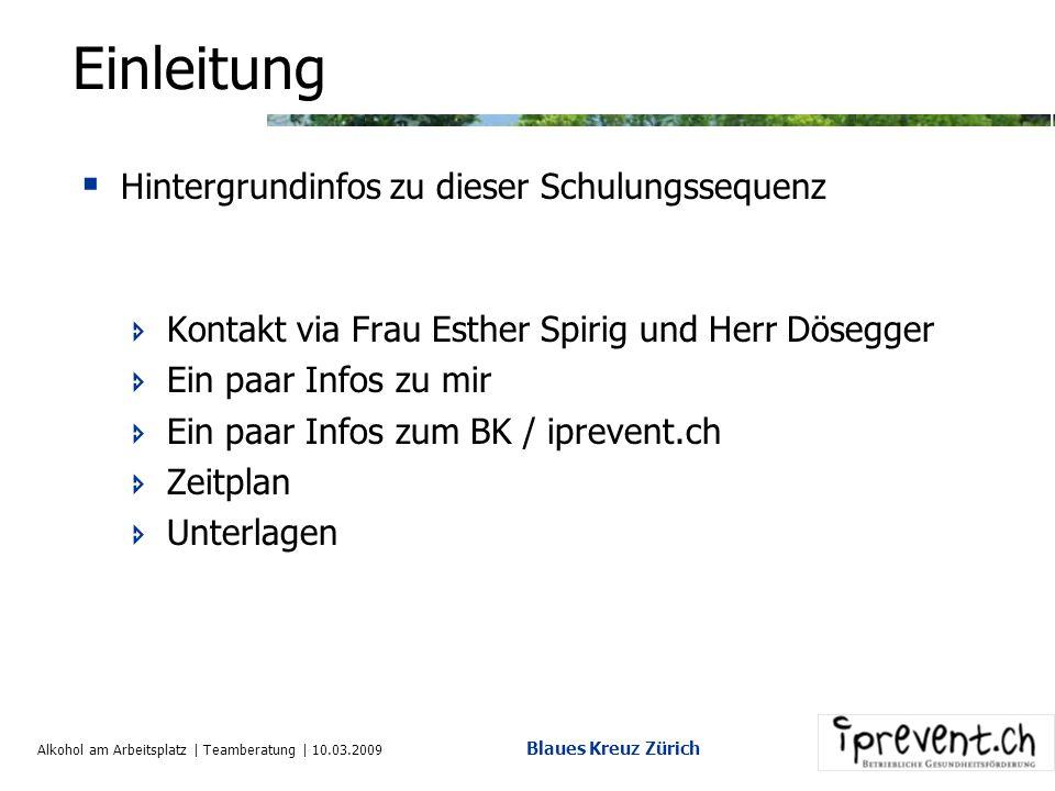 Alkohol am Arbeitsplatz | Teamberatung | 10.03.2009 Blaues Kreuz Zürich Wichtig Interventionen lohnen sich Menschlich Betriebswirtschaftlich Im Fokus der Intervention steht Hilfe, nicht Strafe