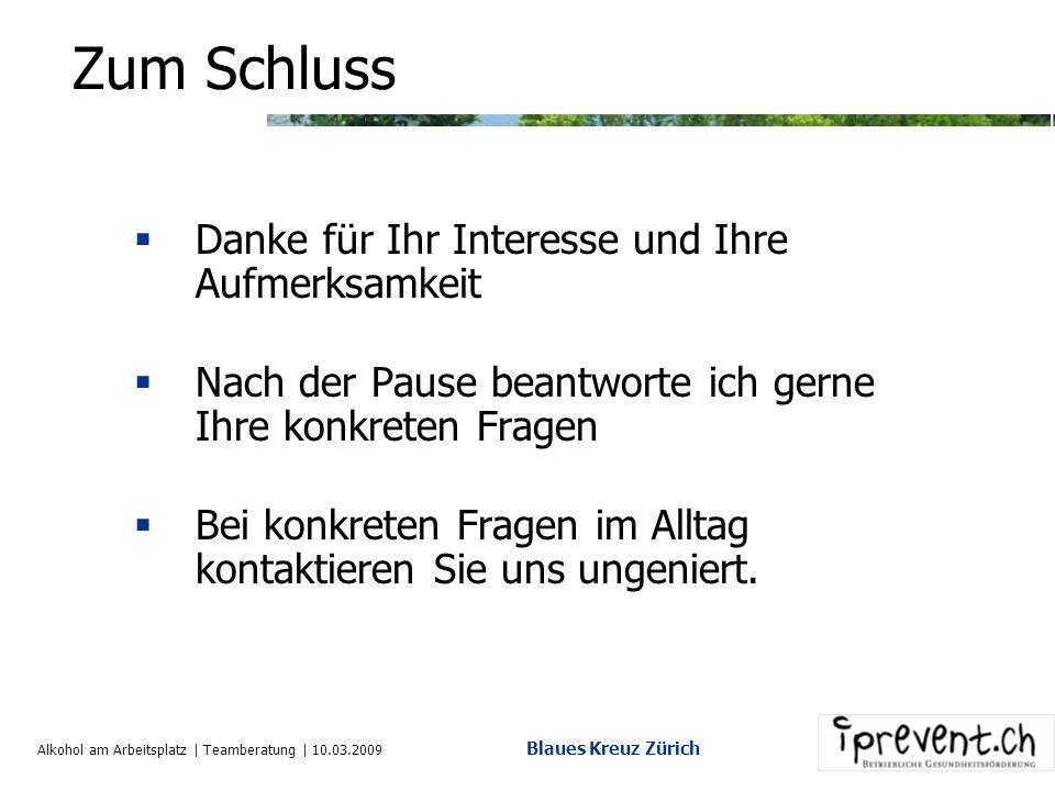 Alkohol am Arbeitsplatz | Teamberatung | 10.03.2009 Blaues Kreuz Zürich Wichtig Interventionen lohnen sich Menschlich Betriebswirtschaftlich Im Fokus