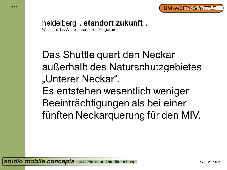 © smc 17.10.2005 Punkt7 heidelberg. standort zukunft. Wie sieht das Weltkulturerbe von Morgen aus? Das Shuttle quert den Neckar außerhalb des Natursch