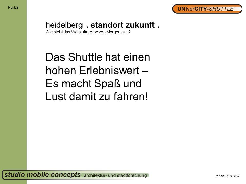 © smc 17.10.2005 Punkt9 heidelberg. standort zukunft. Wie sieht das Weltkulturerbe von Morgen aus? Das Shuttle hat einen hohen Erlebniswert – Es macht