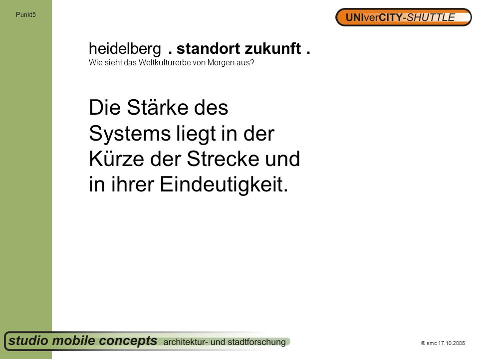 © smc 17.10.2005 Punkt5 heidelberg. standort zukunft. Wie sieht das Weltkulturerbe von Morgen aus? Die Stärke des Systems liegt in der Kürze der Strec