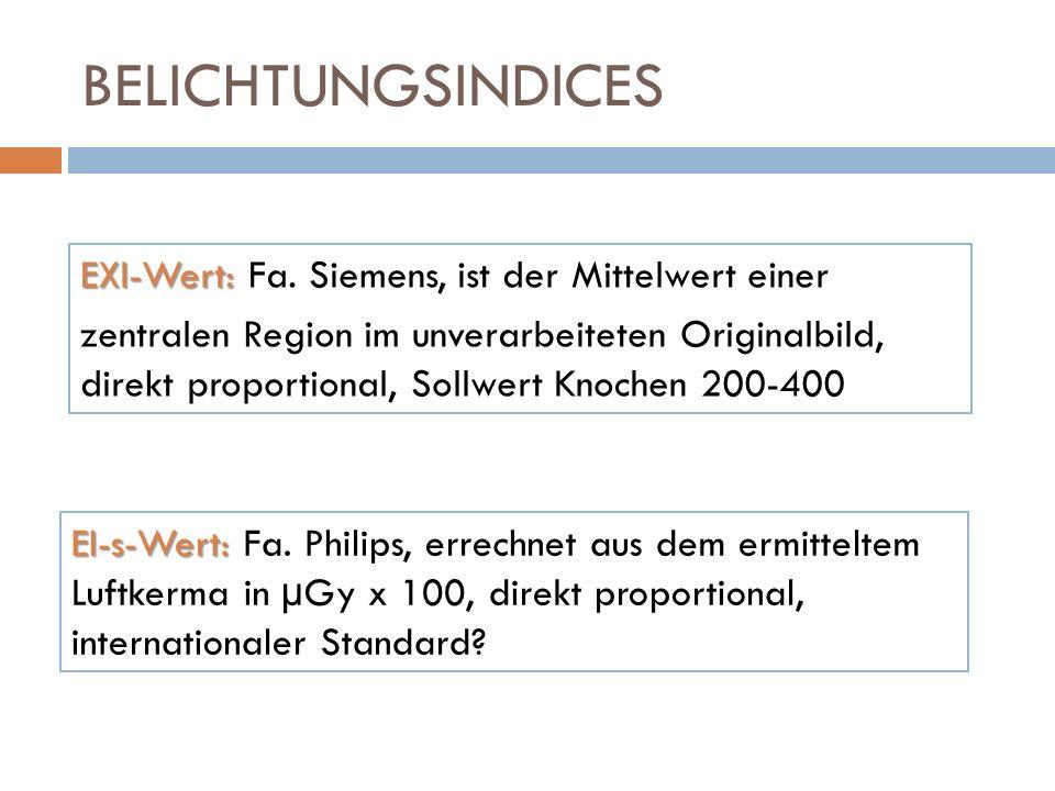 BELICHTUNGSINDICES EXI-Wert: EXI-Wert: Fa. Siemens, ist der Mittelwert einer zentralen Region im unverarbeiteten Originalbild, direkt proportional, So