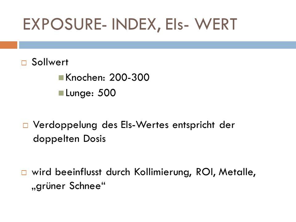 EXPOSURE- INDEX, EIs- WERT Sollwert Knochen: 200-300 Lunge: 500 Verdoppelung des EIs-Wertes entspricht der doppelten Dosis wird beeinflusst durch Koll