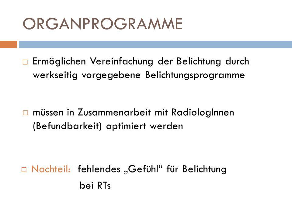 ORGANPROGRAMME Ermöglichen Vereinfachung der Belichtung durch werkseitig vorgegebene Belichtungsprogramme müssen in Zusammenarbeit mit RadiologInnen (