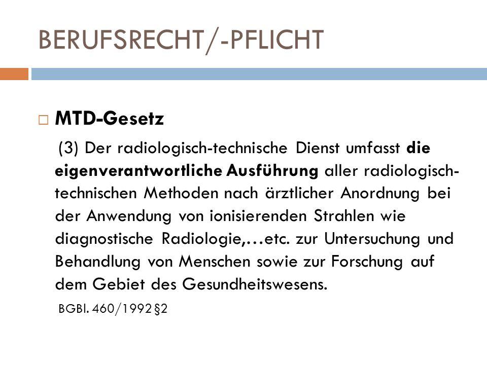 BERUFSRECHT/-PFLICHT MTD-Gesetz (3) Der radiologisch-technische Dienst umfasst die eigenverantwortliche Ausführung aller radiologisch- technischen Met