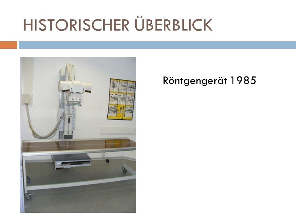 HISTORISCHER ÜBERBLICK Röntgengerät 1985