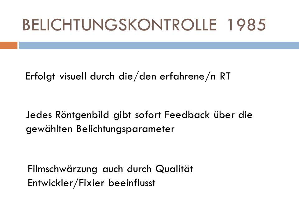 BELICHTUNGSKONTROLLE 1985 Erfolgt visuell durch die/den erfahrene/n RT Jedes Röntgenbild gibt sofort Feedback über die gewählten Belichtungsparameter