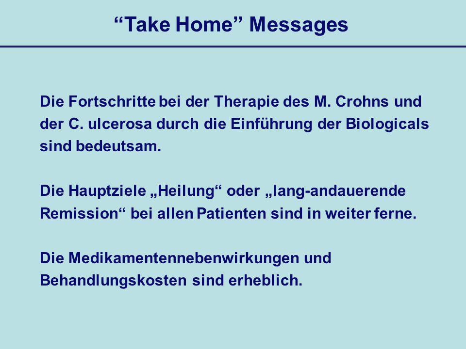 Take Home Messages Die Fortschritte bei der Therapie des M. Crohns und der C. ulcerosa durch die Einführung der Biologicals sind bedeutsam. Die Hauptz
