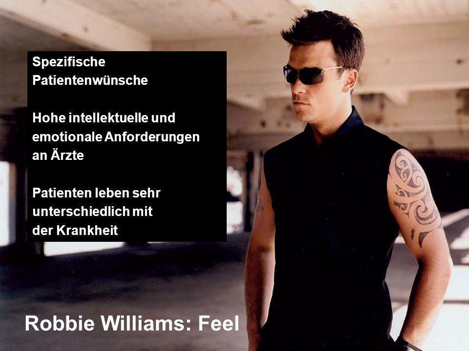 Robbie Williams: Feel Spezifische Patientenwünsche Hohe intellektuelle und emotionale Anforderungen an Ärzte Patienten leben sehr unterschiedlich mit