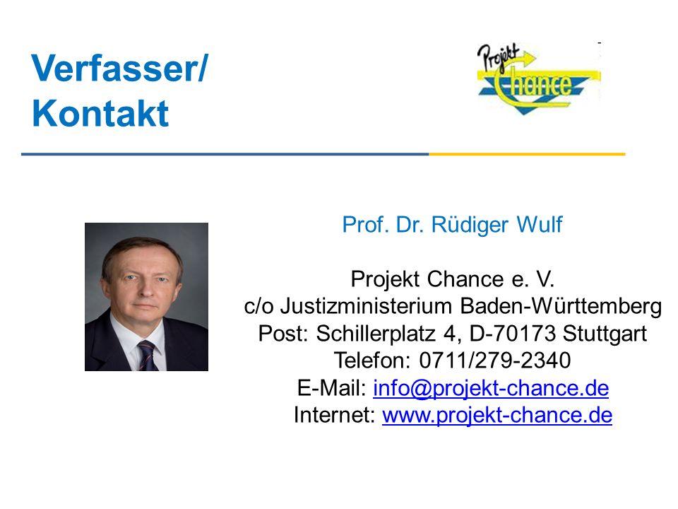 Verfasser/ Kontakt Prof. Dr. Rüdiger Wulf Projekt Chance e. V. c/o Justizministerium Baden-Württemberg Post: Schillerplatz 4, D-70173 Stuttgart Telefo