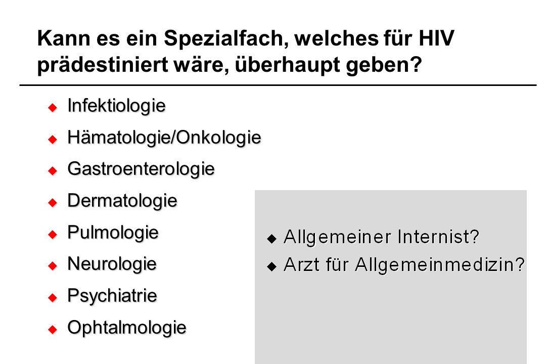 Kann es ein Spezialfach, welches für HIV prädestiniert wäre, überhaupt geben? Infektiologie Infektiologie Hämatologie/Onkologie Hämatologie/Onkologie