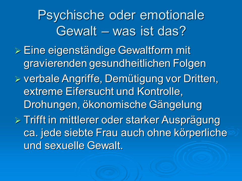 Psychische oder emotionale Gewalt – was ist das? Eine eigenständige Gewaltform mit gravierenden gesundheitlichen Folgen Eine eigenständige Gewaltform