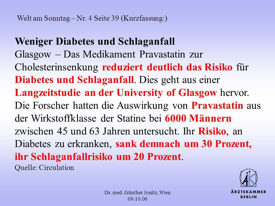 Dr. med. Günther Jonitz, Wien 09.10.06 Weniger Diabetes und Schlaganfall Glasgow – Das Medikament Pravastatin zur Cholesterinsenkung reduziert deutlic