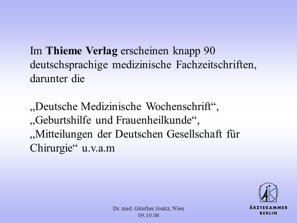 Dr. med. Günther Jonitz, Wien 09.10.06 Im Thieme Verlag erscheinen knapp 90 deutschsprachige medizinische Fachzeitschriften, darunter die Deutsche Med