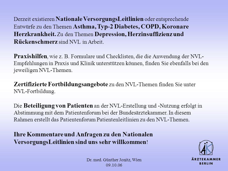 Dr. med. Günther Jonitz, Wien 09.10.06 Derzeit existieren Nationale VersorgungsLeitlinien oder entsprechende Entwürfe zu den Themen Asthma, Typ-2 Diab