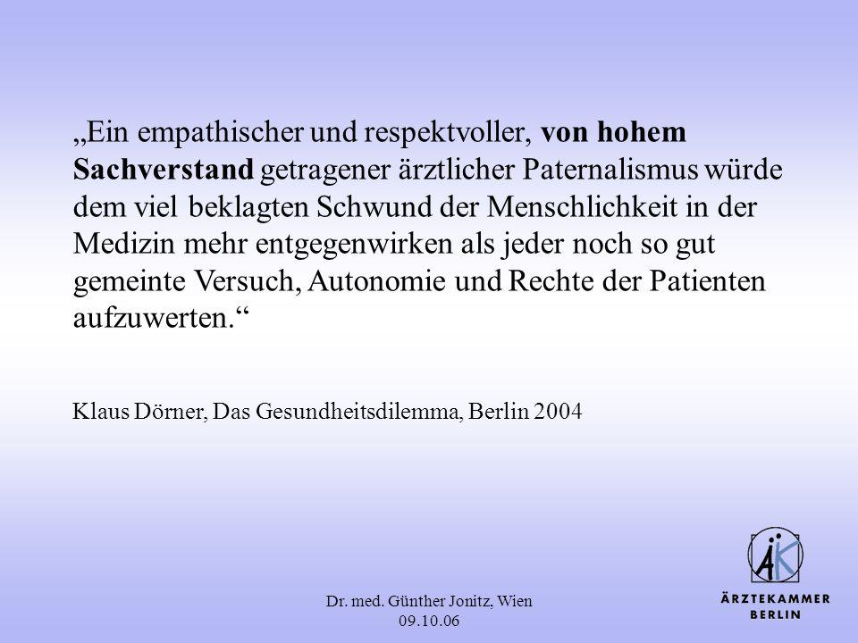 Dr. med. Günther Jonitz, Wien 09.10.06 Ein empathischer und respektvoller, von hohem Sachverstand getragener ärztlicher Paternalismus würde dem viel b