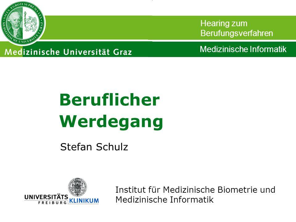 Stefan Schulz Institut für Medizinische Biometrie und Medizinische Informatik Beruflicher Werdegang Hearing zum Berufungsverfahren Medizinische Inform