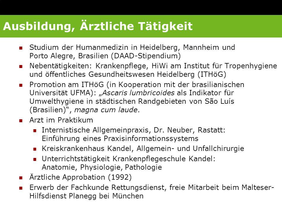 Ausbildung, Ärztliche Tätigkeit Studium der Humanmedizin in Heidelberg, Mannheim und Porto Alegre, Brasilien (DAAD-Stipendium) Nebentätigkeiten: Krank