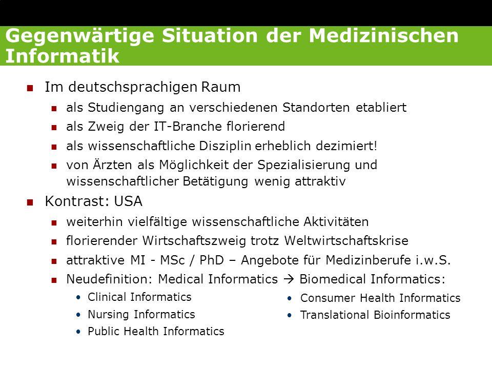 Gegenwärtige Situation der Medizinischen Informatik Im deutschsprachigen Raum als Studiengang an verschiedenen Standorten etabliert als Zweig der IT-B