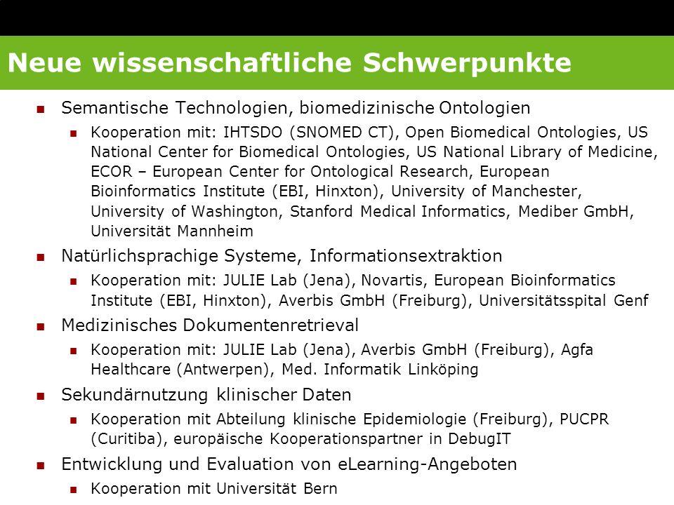 Neue wissenschaftliche Schwerpunkte Semantische Technologien, biomedizinische Ontologien Kooperation mit: IHTSDO (SNOMED CT), Open Biomedical Ontologi
