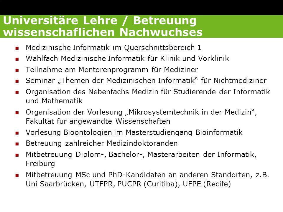 Universitäre Lehre / Betreuung wissenschaflichen Nachwuchses Medizinische Informatik im Querschnittsbereich 1 Wahlfach Medizinische Informatik für Kli
