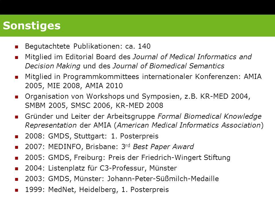 Sonstiges Begutachtete Publikationen: ca. 140 Mitglied im Editorial Board des Journal of Medical Informatics and Decision Making und des Journal of Bi
