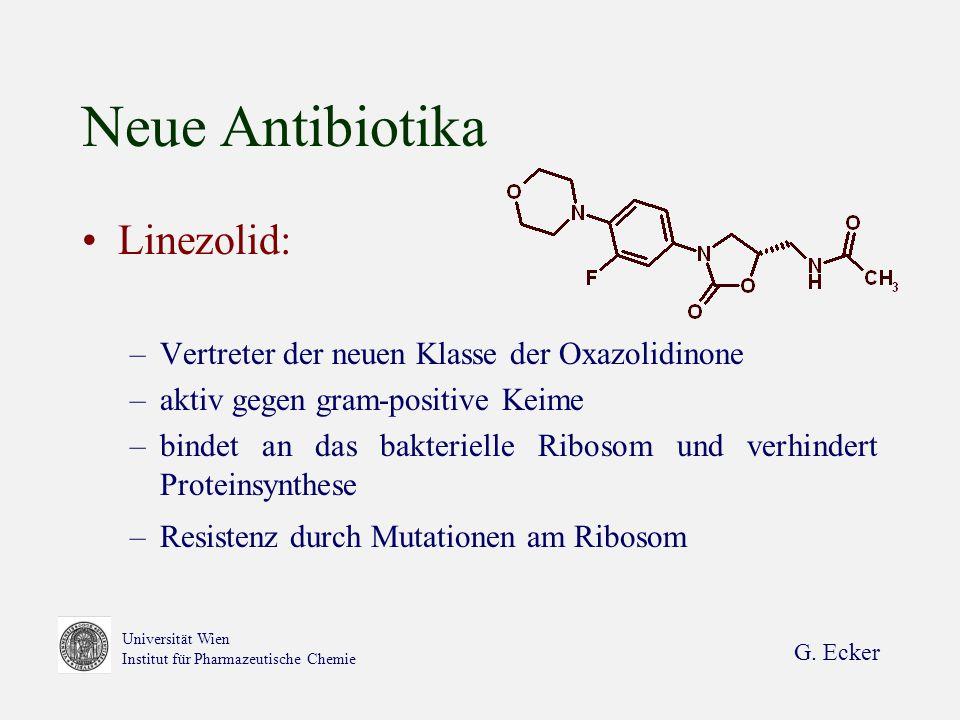 G. Ecker Universität Wien Institut für Pharmazeutische Chemie Neue Antibiotika Linezolid: –Vertreter der neuen Klasse der Oxazolidinone –aktiv gegen g