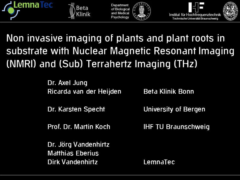 Institut für Hochfrequenztechnik Technische Universität Braunschweig Department of Biological and Medical Psychology Non invasive imaging of plants an