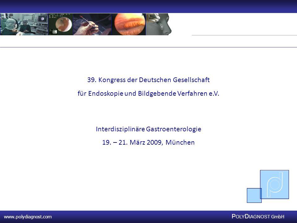 www.polydiagnost.com P OLY D IAGNOST GmbH www.polydiagnost.com P OLY D IAGNOST GmbH 39. Kongress der Deutschen Gesellschaft für Endoskopie und Bildgeb