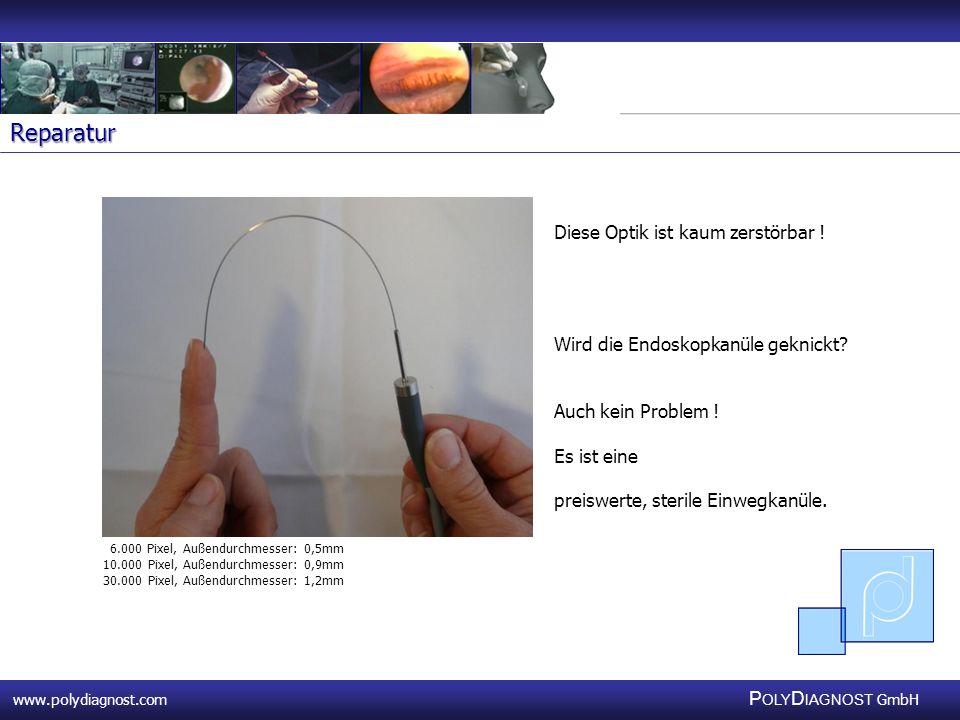 www.polydiagnost.com P OLY D IAGNOST GmbH www.polydiagnost.com P OLY D IAGNOST GmbH Reparatur Diese Optik ist kaum zerstörbar ! Wird die Endoskopkanül