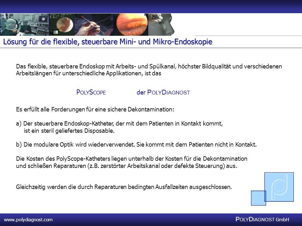 www.polydiagnost.com P OLY D IAGNOST GmbH www.polydiagnost.com P OLY D IAGNOST GmbH Das flexible, steuerbare Endoskop mit Arbeits- und Spülkanal, höch