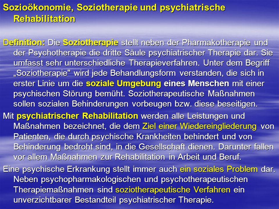 Sozioökonomie, Soziotherapie und psychiatrische Rehabilitation Definition: Die Soziotherapie stellt neben der Pharmakotherapie und der Psychotherapie