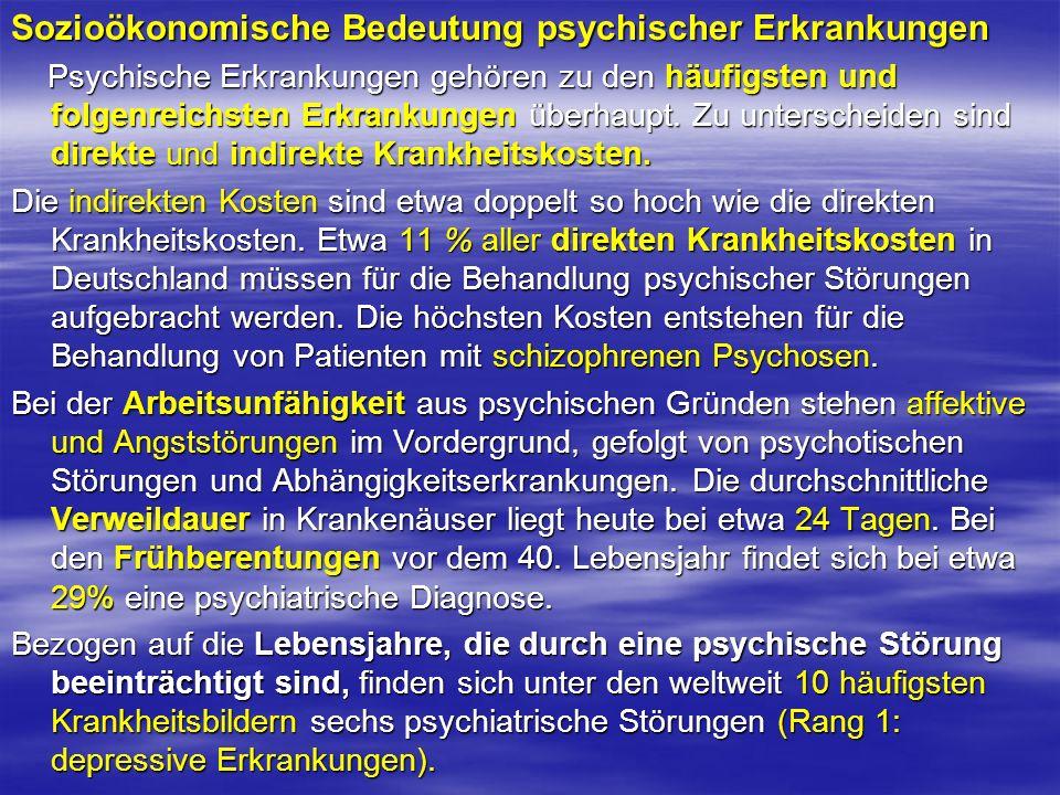 Sozioökonomische Bedeutung psychischer Erkrankungen Psychische Erkrankungen gehören zu den häufigsten und folgenreichsten Erkrankungen überhaupt. Zu u