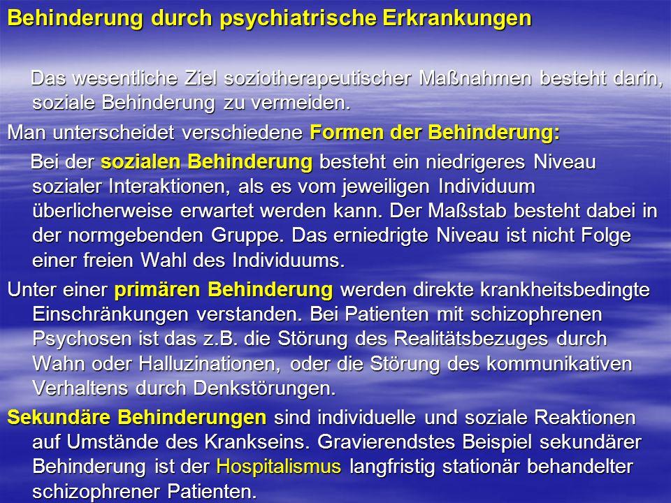 Behinderung durch psychiatrische Erkrankungen Das wesentliche Ziel soziotherapeutischer Maßnahmen besteht darin, soziale Behinderung zu vermeiden. Das