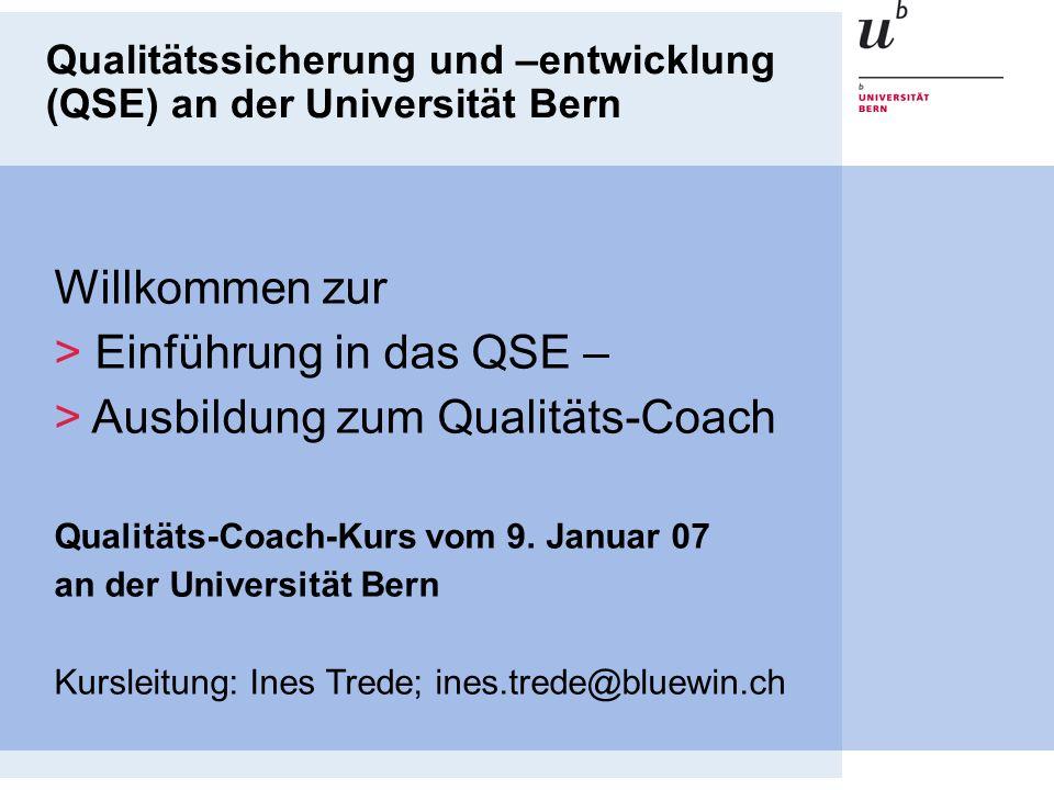 Qualitätssicherung und –entwicklung (QSE) an der Universität Bern Willkommen zur > Einführung in das QSE – > Ausbildung zum Qualitäts-Coach Qualitäts-