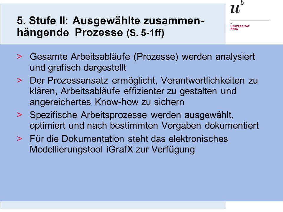 5. Stufe II: Ausgewählte zusammen- hängende Prozesse (S. 5-1ff) >Gesamte Arbeitsabläufe (Prozesse) werden analysiert und grafisch dargestellt >Der Pro